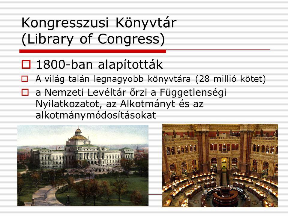 Kongresszusi Könyvtár (Library of Congress)  1800-ban alapították  A világ talán legnagyobb könyvtára (28 millió kötet)  a Nemzeti Levéltár őrzi a Függetlenségi Nyilatkozatot, az Alkotmányt és az alkotmánymódosításokat
