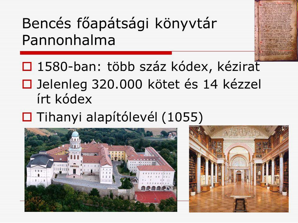 Bencés főapátsági könyvtár Pannonhalma  1580-ban: több száz kódex, kézirat  Jelenleg 320.000 kötet és 14 kézzel írt kódex  Tihanyi alapítólevél (1055)
