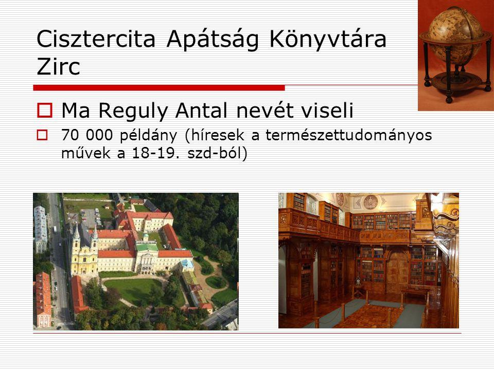 Cisztercita Apátság Könyvtára Zirc  Ma Reguly Antal nevét viseli  70 000 példány (híresek a természettudományos művek a 18-19.