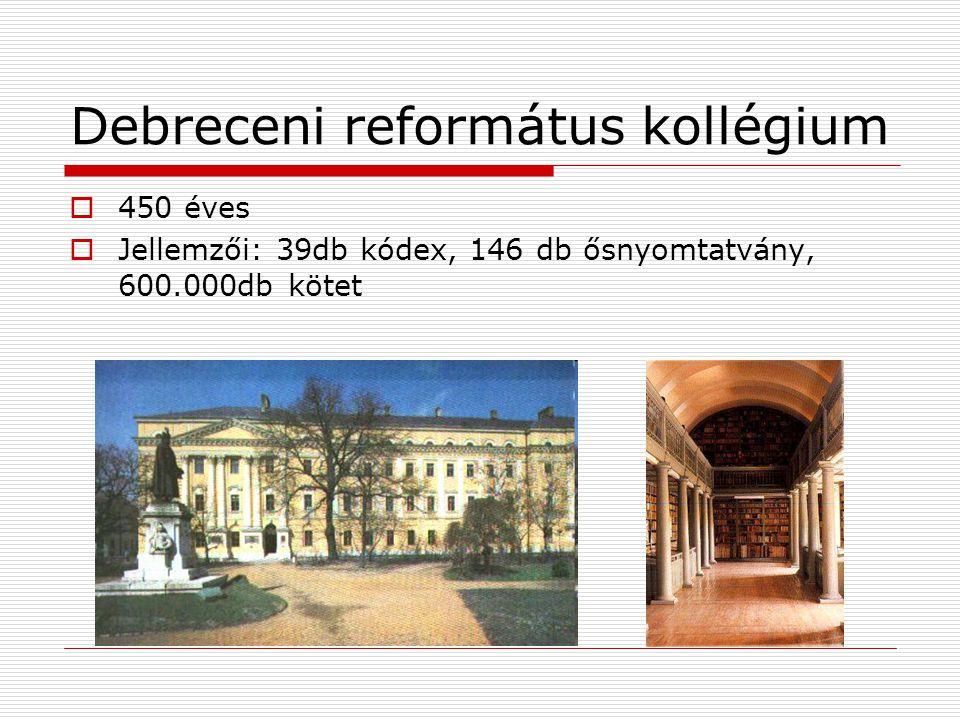 Debreceni református kollégium  450 éves  Jellemzői: 39db kódex, 146 db ősnyomtatvány, 600.000db kötet