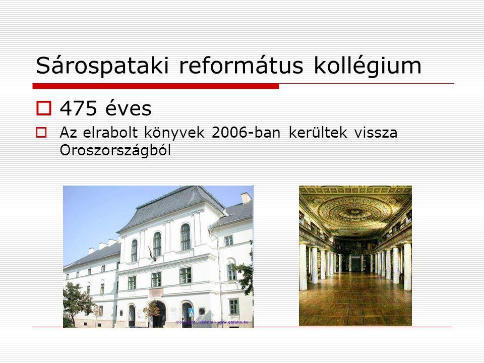 Sárospataki református kollégium  475 éves  Az elrabolt könyvek 2006-ban kerültek vissza Oroszországból