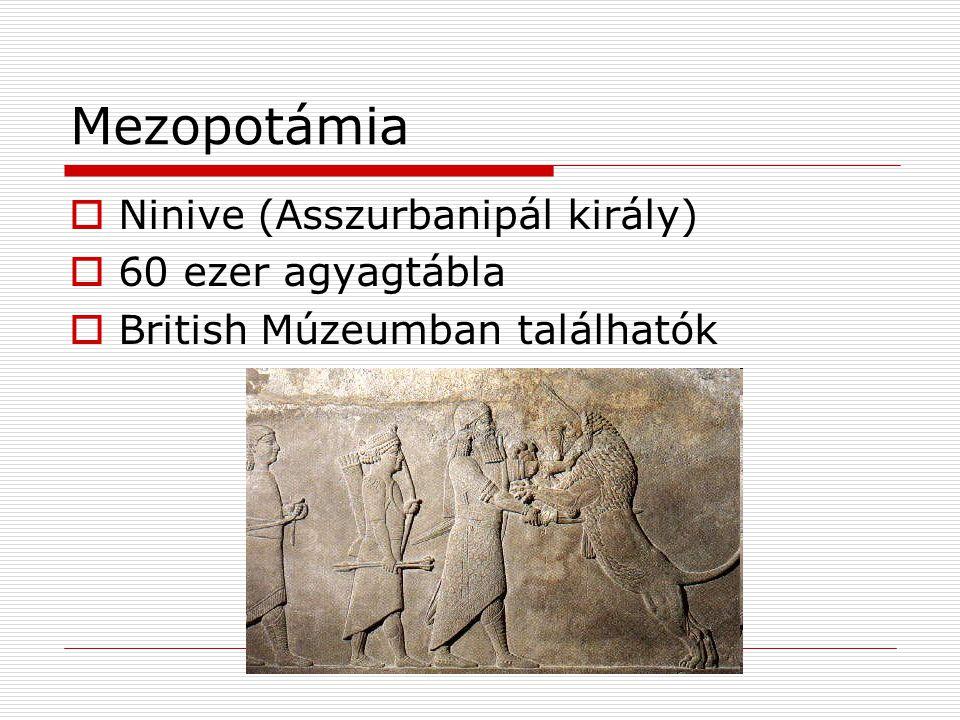 Mezopotámia  Ninive (Asszurbanipál király)  60 ezer agyagtábla  British Múzeumban találhatók
