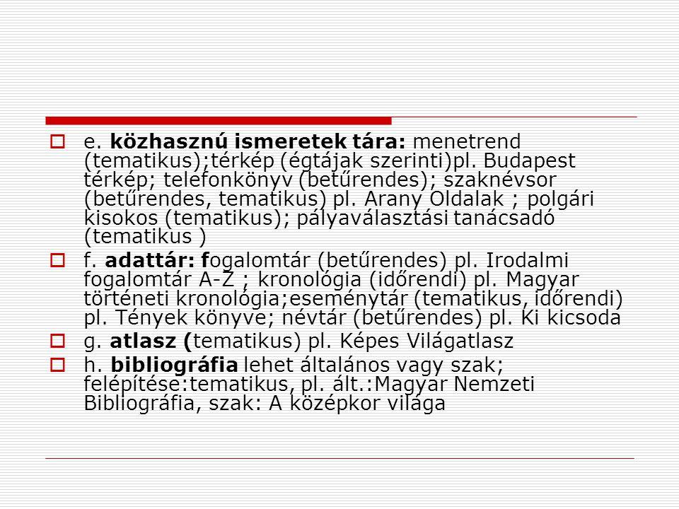  e.közhasznú ismeretek tára: menetrend (tematikus);térkép (égtájak szerinti)pl.