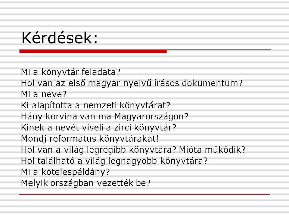 Kérdések: Mi a könyvtár feladata.Hol van az első magyar nyelvű írásos dokumentum.