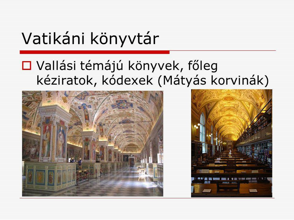 Vatikáni könyvtár  Vallási témájú könyvek, főleg kéziratok, kódexek (Mátyás korvinák)