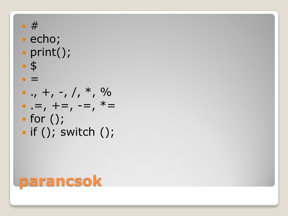 parancsok # echo; print(); $ =., +, -, /, *, %.=, +=, -=, *= for (); if (); switch ();