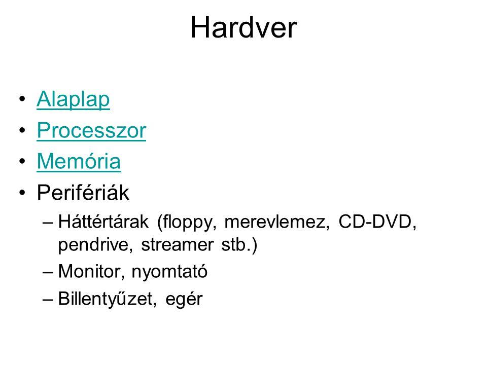 Hardver Alaplap Processzor Memória Perifériák –Háttértárak (floppy, merevlemez, CD-DVD, pendrive, streamer stb.) –Monitor, nyomtató –Billentyűzet, egér
