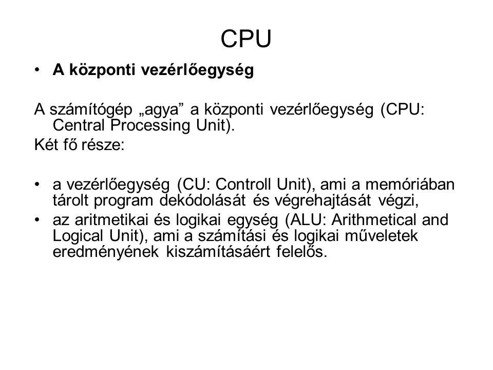 """CPU A központi vezérlőegység A számítógép """"agya a központi vezérlőegység (CPU: Central Processing Unit)."""