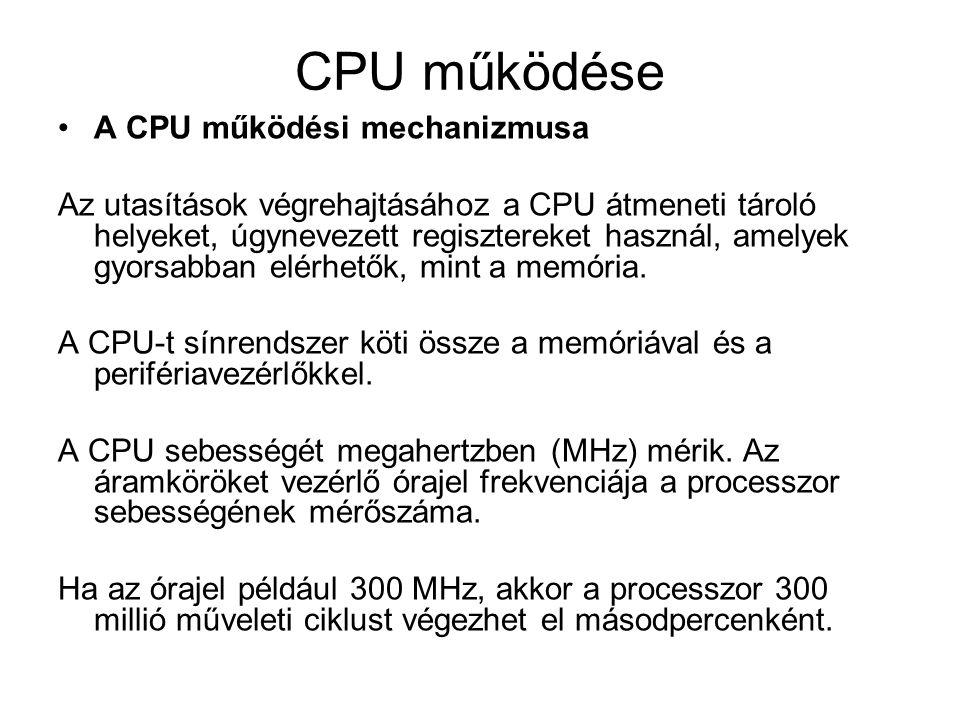 CPU működése A CPU működési mechanizmusa Az utasítások végrehajtásához a CPU átmeneti tároló helyeket, úgynevezett regisztereket használ, amelyek gyorsabban elérhetők, mint a memória.