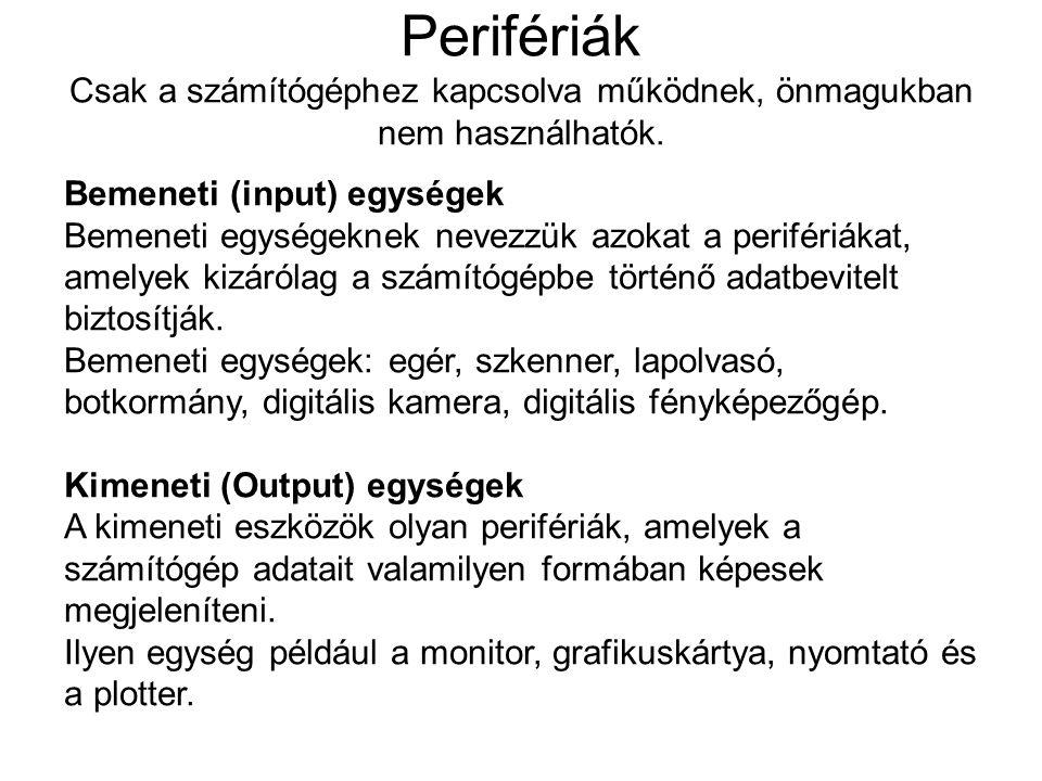 Perifériák Csak a számítógéphez kapcsolva működnek, önmagukban nem használhatók.