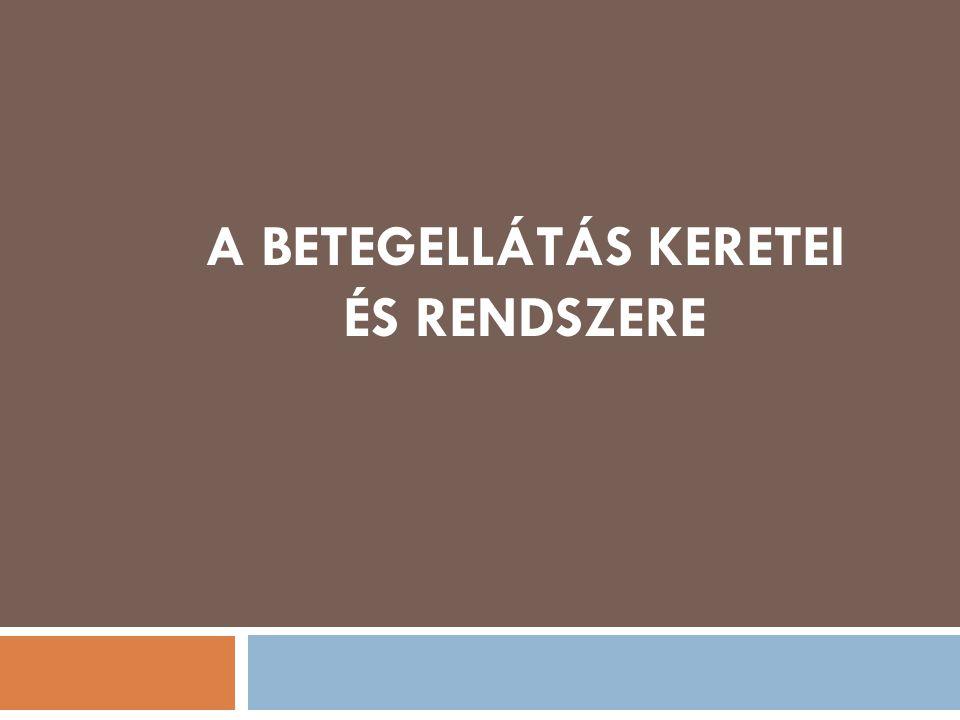 A BETEGELLÁTÁS KERETEI ÉS RENDSZERE