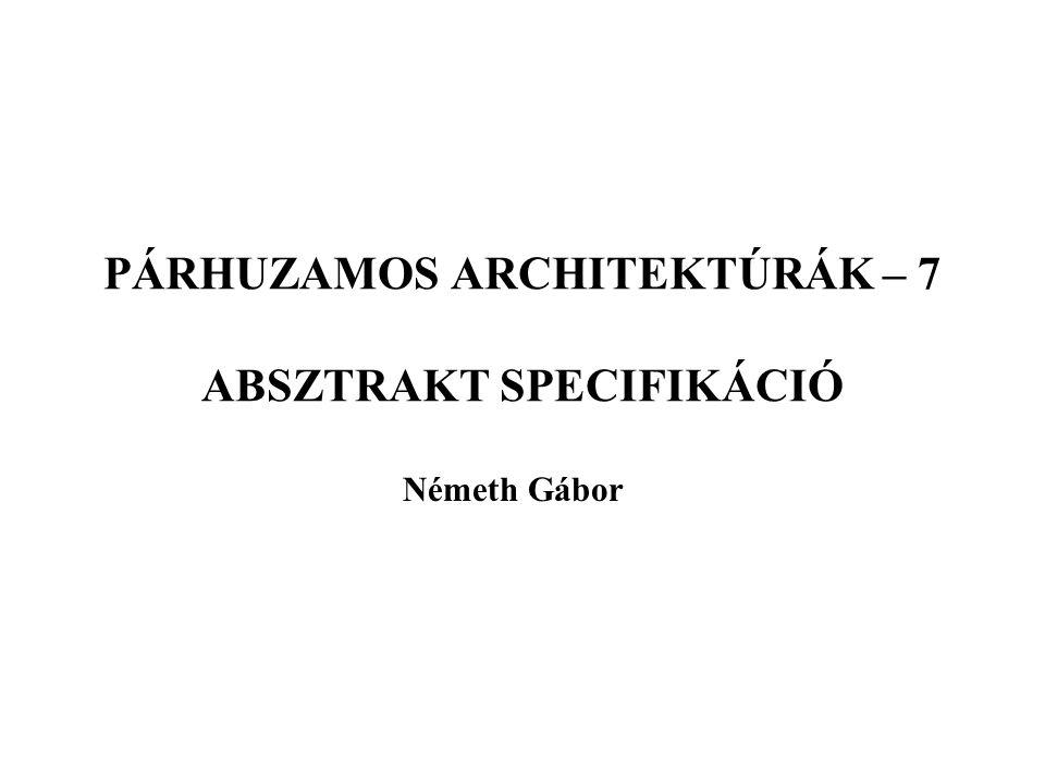 PÁRHUZAMOS ARCHITEKTÚRÁK – 7 ABSZTRAKT SPECIFIKÁCIÓ Németh Gábor