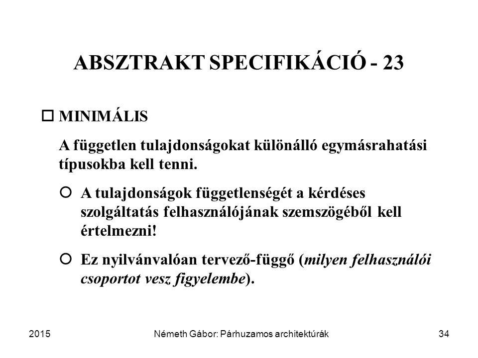 2015Németh Gábor: Párhuzamos architektúrák34 ABSZTRAKT SPECIFIKÁCIÓ - 23  MINIMÁLIS  A független tulajdonságokat különálló egymásrahatási típusokba kell tenni.