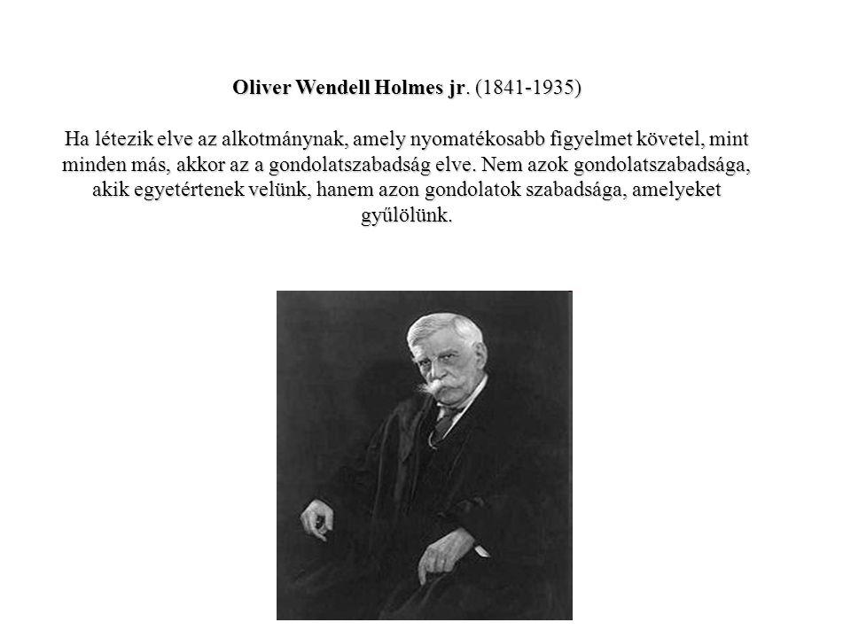 Oliver Wendell Holmes jr. (1841-1935) Ha létezik elve az alkotmánynak, amely nyomatékosabb figyelmet követel, mint minden más, akkor az a gondolatszab