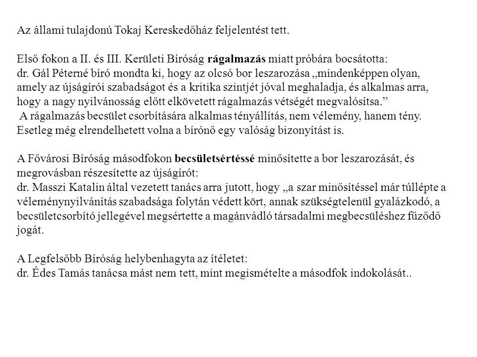 Az állami tulajdonú Tokaj Kereskedőház feljelentést tett. Első fokon a II. és III. Kerületi Bíróság rágalmazás miatt próbára bocsátotta: dr. Gál Péter