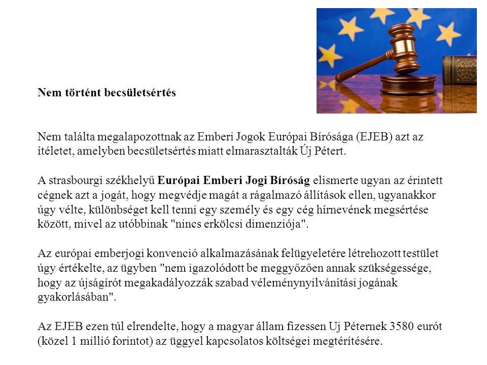 Nem történt becsületsértés Nem találta megalapozottnak az Emberi Jogok Európai Bírósága (EJEB) azt az ítéletet, amelyben becsületsértés miatt elmarasz