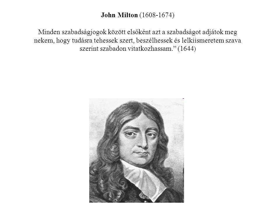 John Milton (1608-1674) Minden szabadságjogok között elsőként azt a szabadságot adjátok meg nekem, hogy tudásra tehessek szert, beszélhessek és lelkii