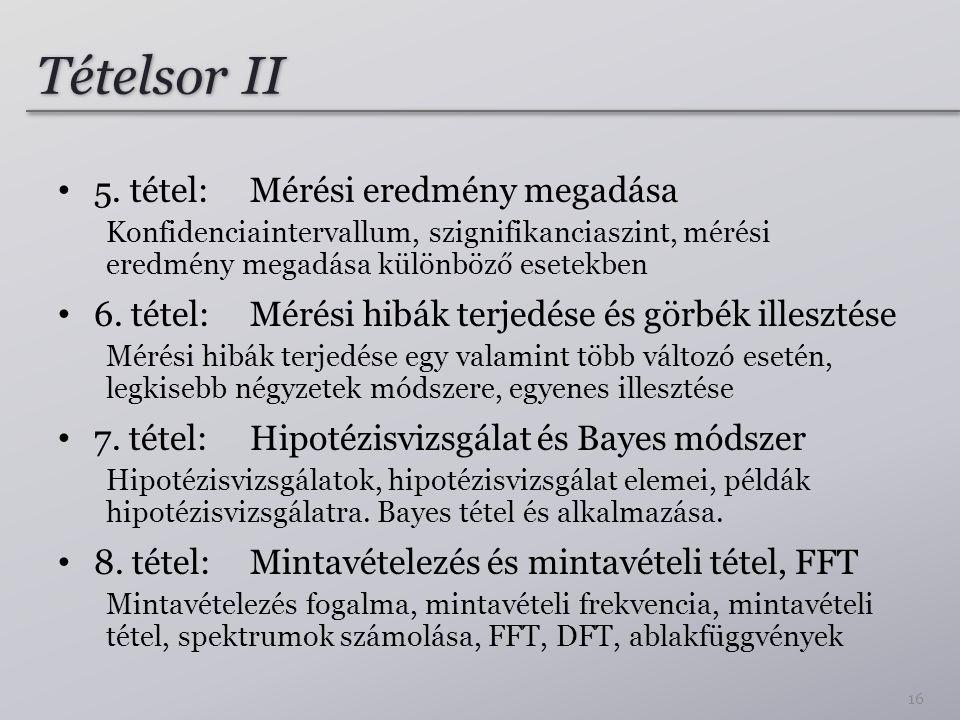 Tételsor II 5. tétel: Mérési eredmény megadása Konfidenciaintervallum, szignifikanciaszint, mérési eredmény megadása különböző esetekben 6. tétel: Mér