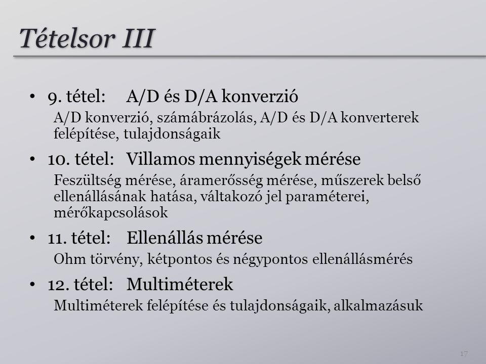 Tételsor III 9. tétel: A/D és D/A konverzió A/D konverzió, számábrázolás, A/D és D/A konverterek felépítése, tulajdonságaik 10. tétel: Villamos mennyi