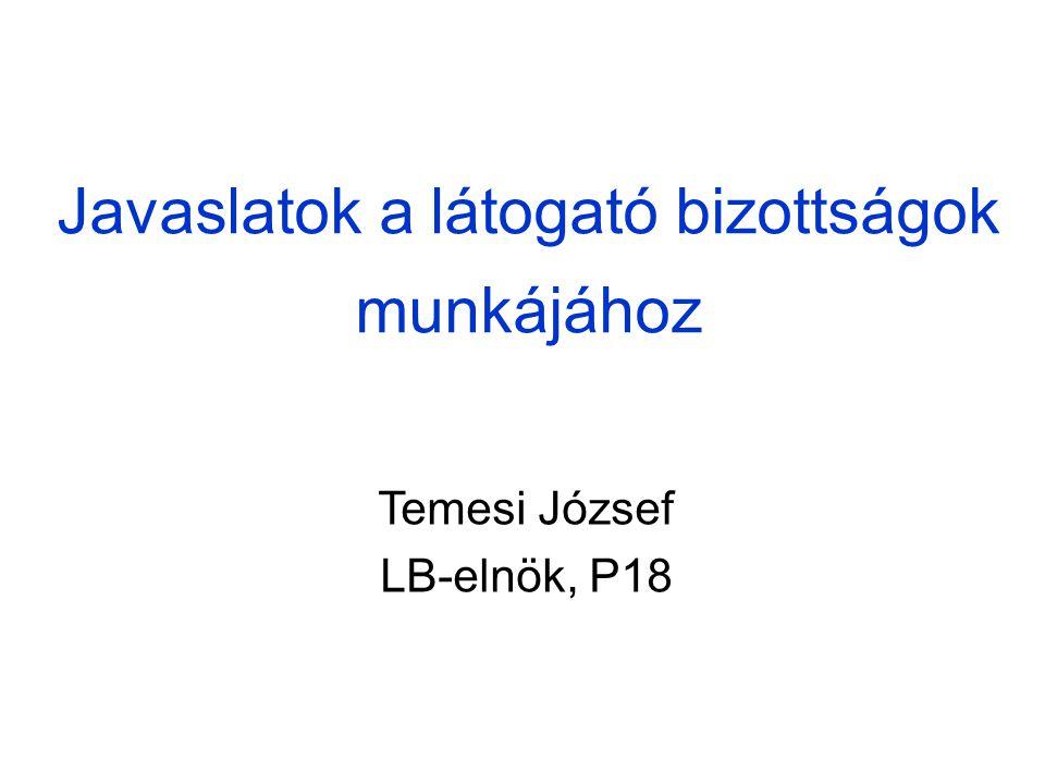 Javaslatok a látogató bizottságok munkájához Temesi József LB-elnök, P18