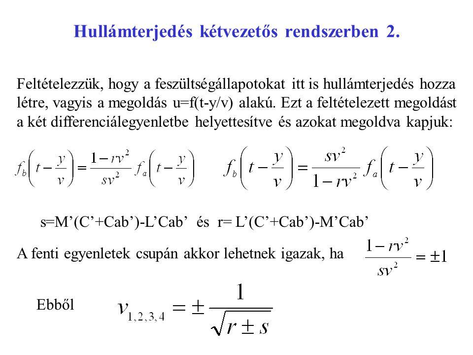 Hullámterjedés kétvezetős rendszerben 2. Feltételezzük, hogy a feszültségállapotokat itt is hullámterjedés hozza létre, vagyis a megoldás u=f(t-y/v) a