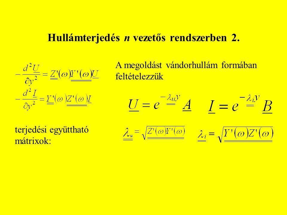 Hullámterjedés n vezetős rendszerben 2. A megoldást vándorhullám formában feltételezzük terjedési együttható mátrixok: