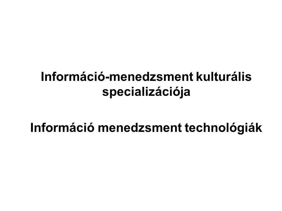 Információ-menedzsment kulturális specializációja Információ menedzsment technológiák