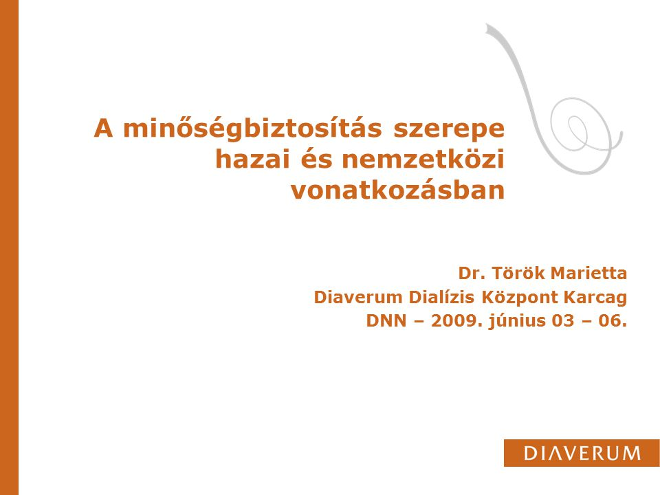 A minőségbiztosítás szerepe hazai és nemzetközi vonatkozásban Dr. Török Marietta Diaverum Dialízis Központ Karcag DNN – 2009. június 03 – 06.