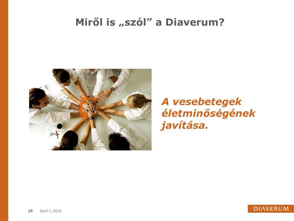 """Miről is """"szól"""" a Diaverum? April 1, 201528 A vesebetegek életminőségének javítása."""