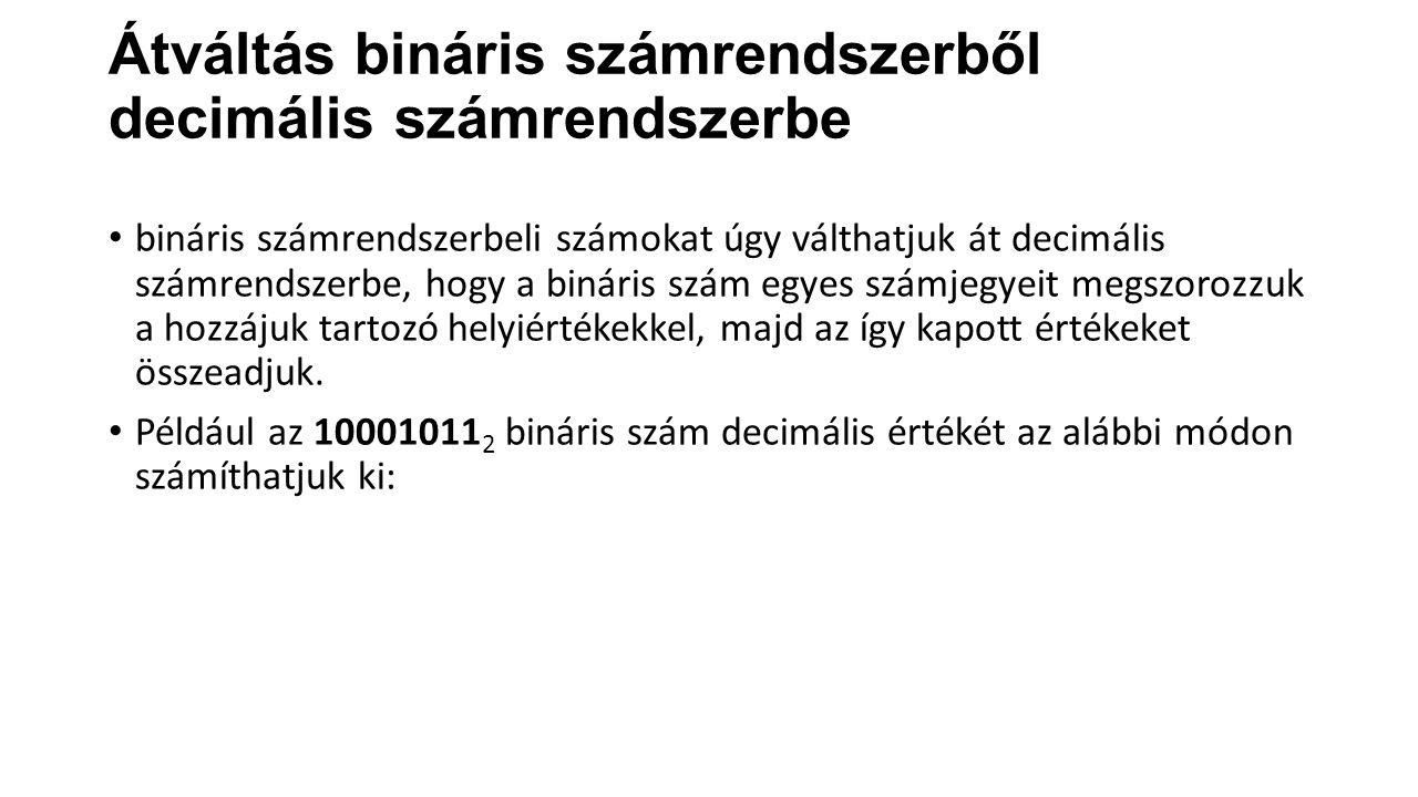 Átváltás bináris számrendszerből decimális számrendszerbe bináris számrendszerbeli számokat úgy válthatjuk át decimális számrendszerbe, hogy a bináris