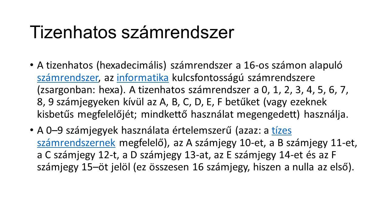 Tizenhatos számrendszer A tizenhatos (hexadecimális) számrendszer a 16-os számon alapuló számrendszer, az informatika kulcsfontosságú számrendszere (z