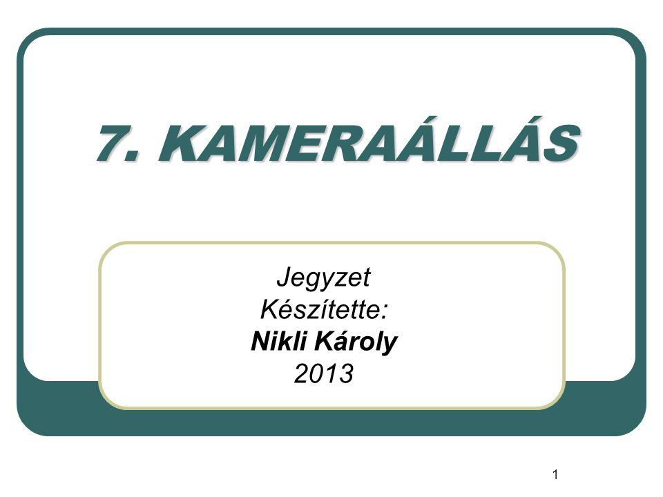 1 7. KAMERAÁLLÁS Jegyzet Készítette: Nikli Károly 2013
