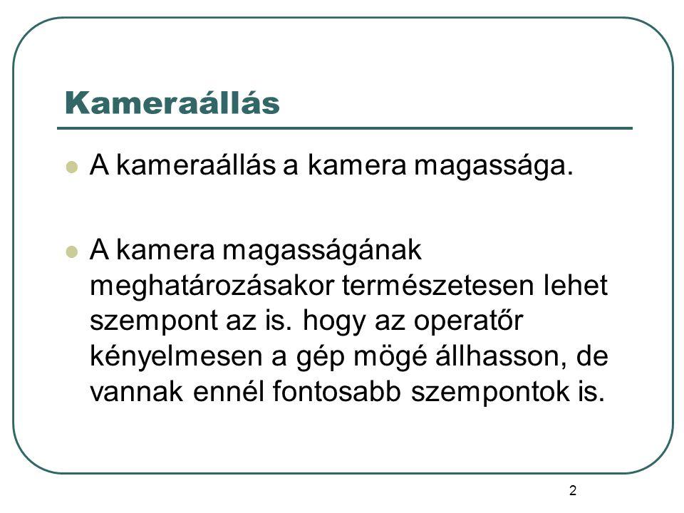 """3 Normál kameraállás Normál kameraálláson (normál szemmagasságon) nem az operatőr szemmagasságát értjük, hanem a szereplő, de tágabb értelemben akár egy tárgy """"szemmagasságát is."""