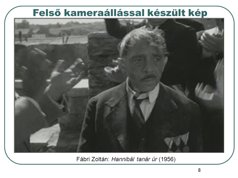 9 Alsó kameraállással készült kép Fábri Zoltán: Hannibál tanár úr (1956)