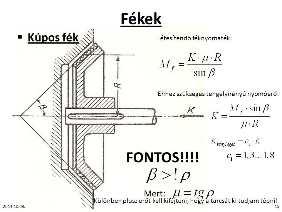 Fékek  Kúpos fék 2014.10.08.15 Létesítendő féknyomaték: Ehhez szükséges tengelyirányú nyomóerő: FONTOS!!!! Mert: Különben plusz erőt kell kifejteni,