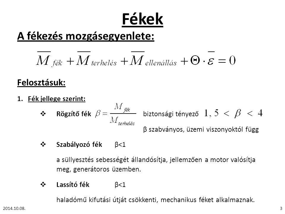 Fékek A fékezés mozgásegyenlete: Felosztásuk: 1.Fék jellege szerint:  Rögzítő fék biztonsági tényező β szabványos, üzemi viszonyoktól függ  Szabályo