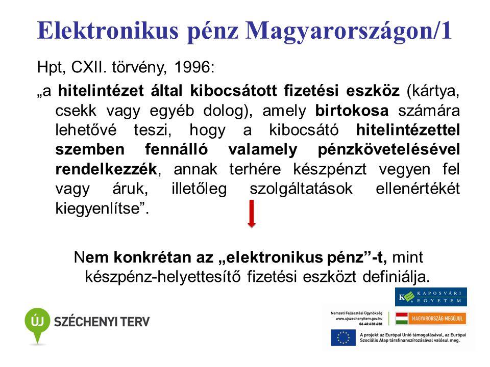 """Elektronikus pénz Magyarországon/1 Hpt, CXII. törvény, 1996: """"a hitelintézet által kibocsátott fizetési eszköz (kártya, csekk vagy egyéb dolog), amely"""