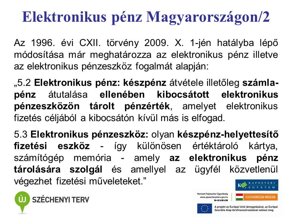Elektronikus pénz Magyarországon/2 Az 1996. évi CXII. törvény 2009. X. 1-jén hatályba lépő módosítása már meghatározza az elektronikus pénz illetve az