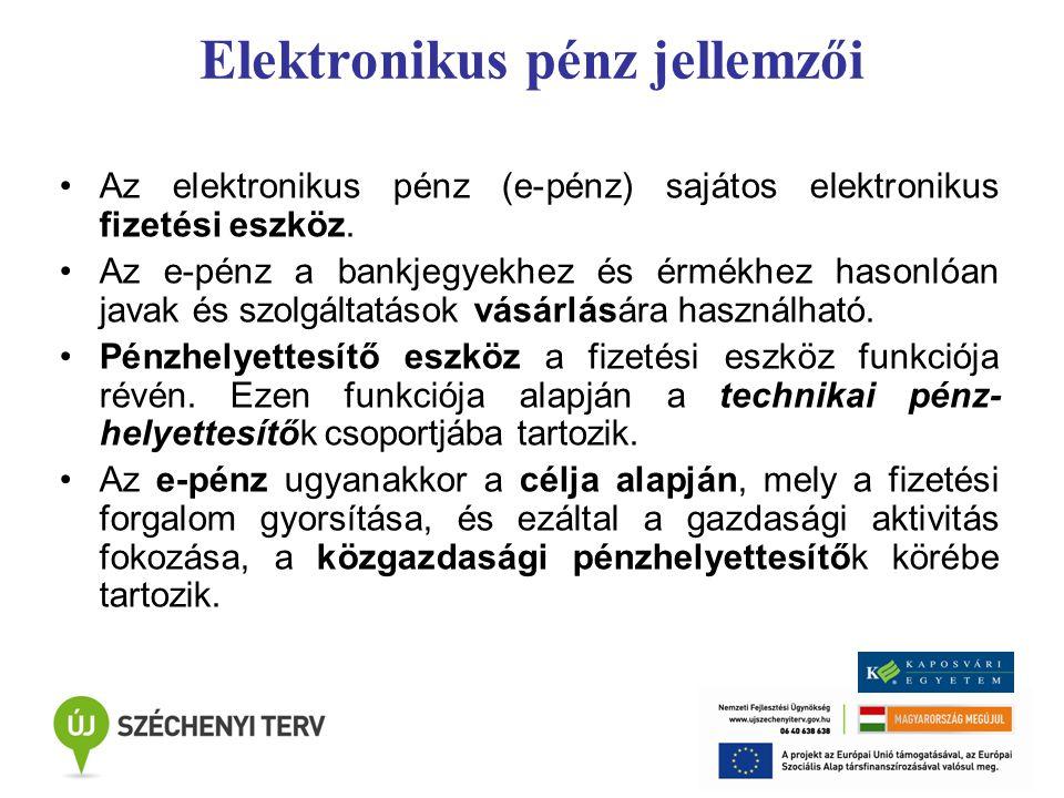 Elektronikus pénz jellemzői Az elektronikus pénz (e-pénz) sajátos elektronikus fizetési eszköz. Az e-pénz a bankjegyekhez és érmékhez hasonlóan javak