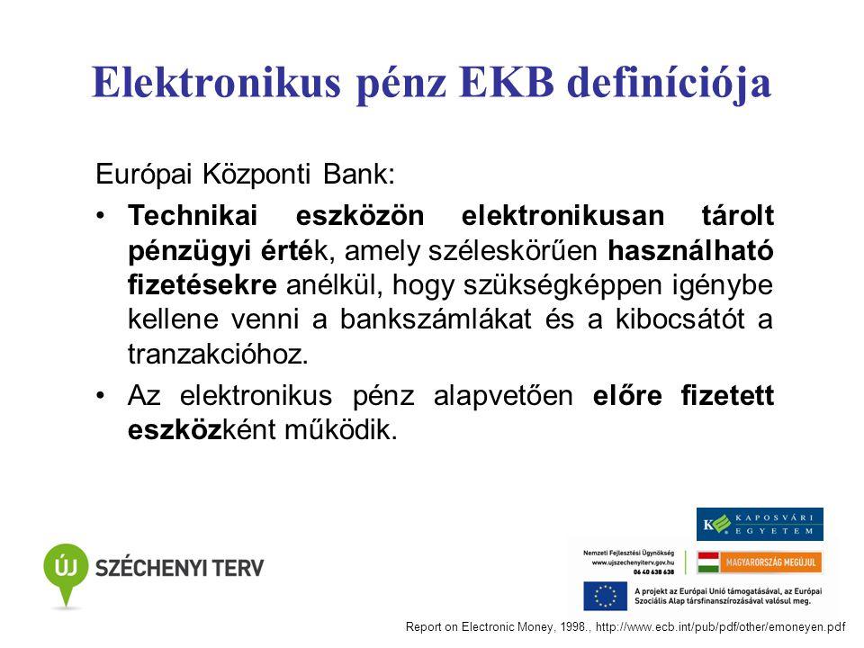 Elektronikus pénz EKB definíciója Európai Központi Bank: Technikai eszközön elektronikusan tárolt pénzügyi érték, amely széleskörűen használható fizet