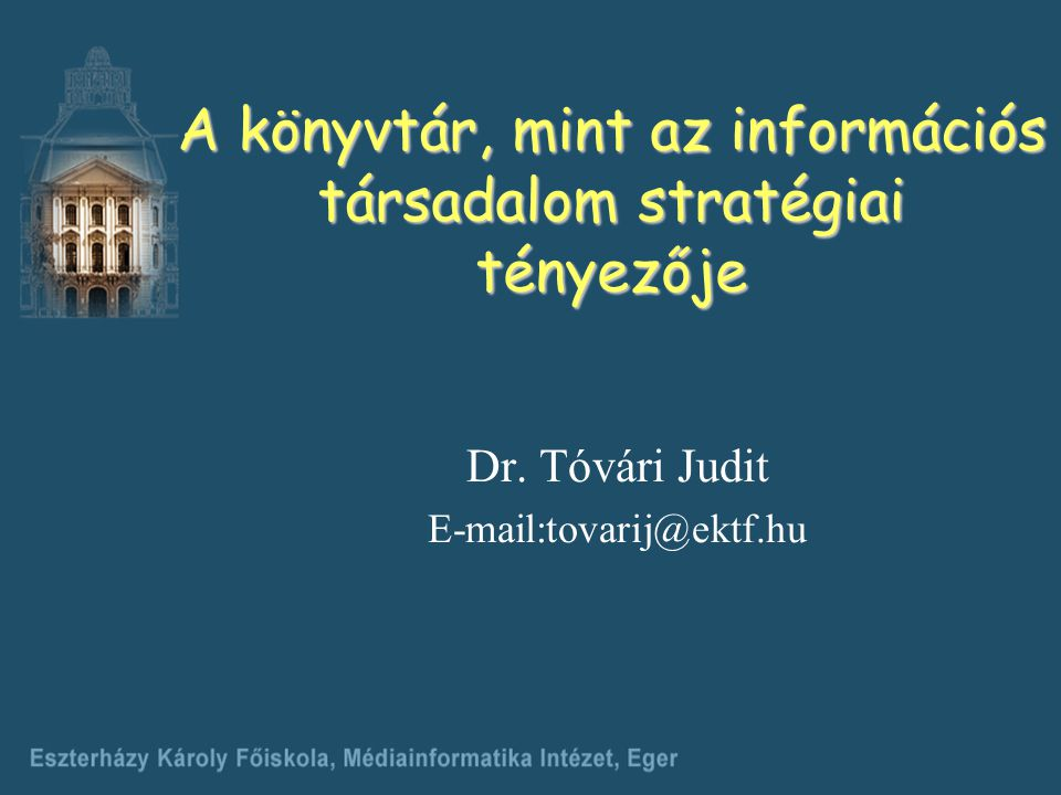 A könyvtár, mint az információs társadalom stratégiai tényezője Dr.