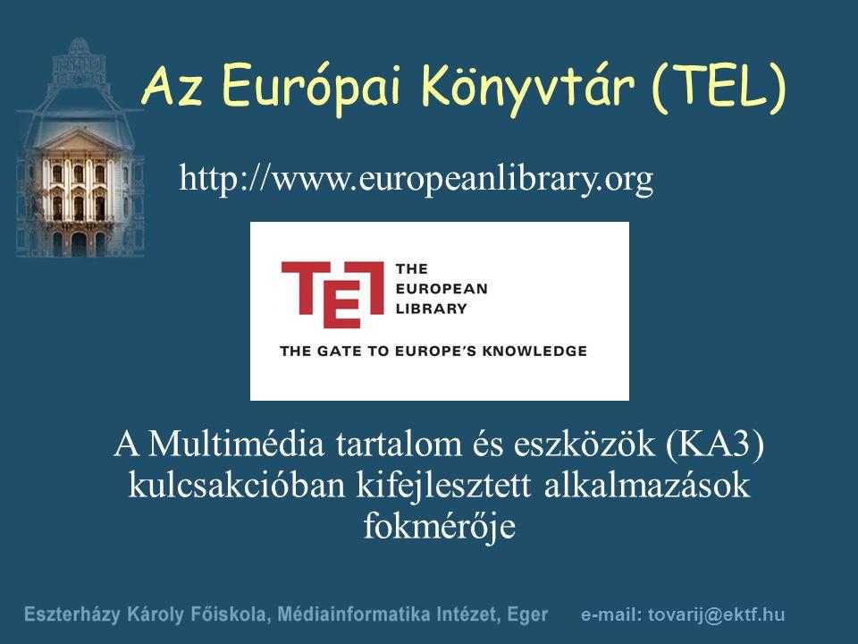 e-mail: tovarij@ektf.hu Az Európai Könyvtár (TEL) http://www.europeanlibrary.org A Multimédia tartalom és eszközök (KA3) kulcsakcióban kifejlesztett alkalmazások fokmérője
