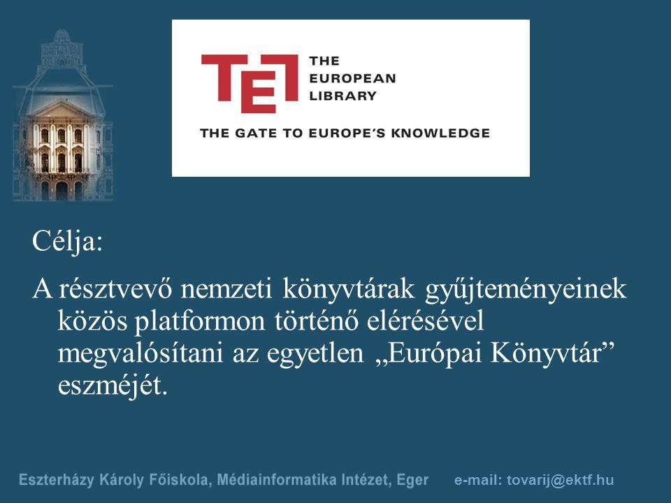 """e-mail: tovarij@ektf.hu Célja: A résztvevő nemzeti könyvtárak gyűjteményeinek közös platformon történő elérésével megvalósítani az egyetlen """"Európai Könyvtár eszméjét."""
