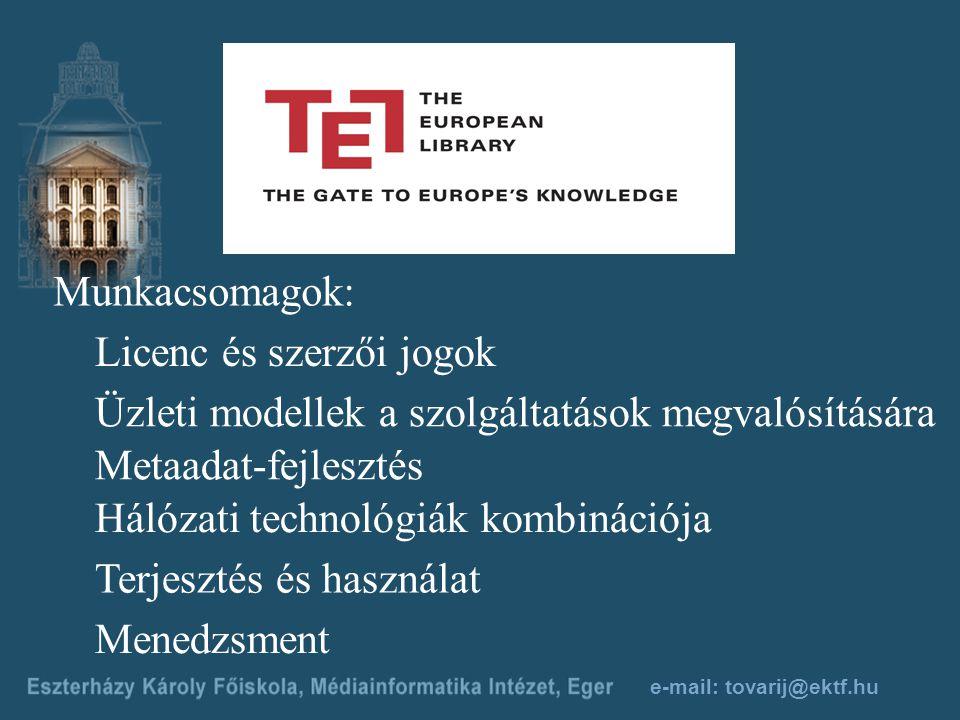 e-mail: tovarij@ektf.hu Munkacsomagok: Licenc és szerzői jogok Üzleti modellek a szolgáltatások megvalósítására Metaadat-fejlesztés Hálózati technológiák kombinációja Terjesztés és használat Menedzsment