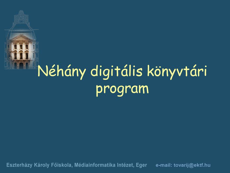 e-mail: tovarij@ektf.hu Néhány digitális könyvtári program