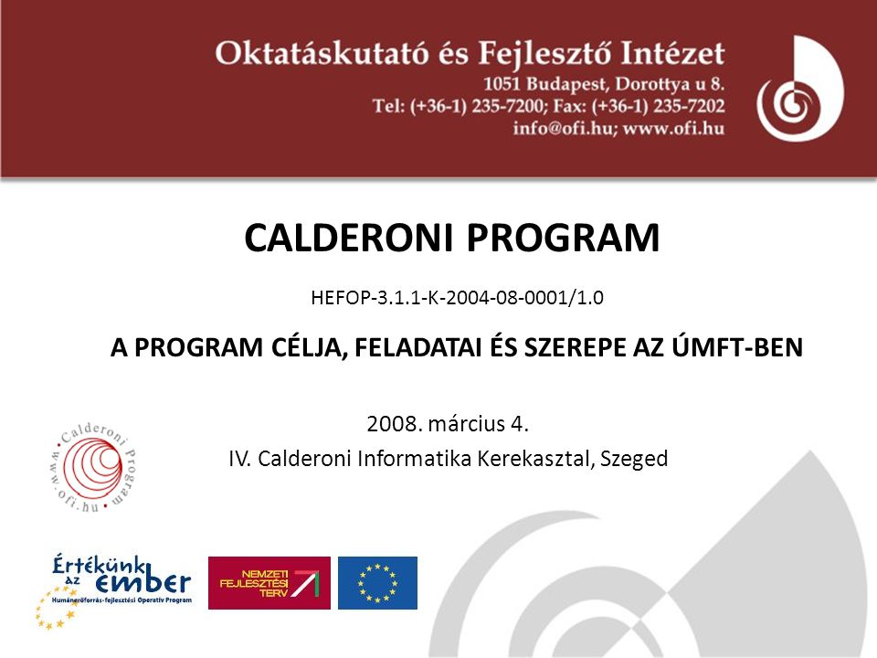 CALDERONI PROGRAM HEFOP-3.1.1-K-2004-08-0001/1.0 A PROGRAM CÉLJA, FELADATAI ÉS SZEREPE AZ ÚMFT-BEN 2008. március 4. IV. Calderoni Informatika Kerekasz