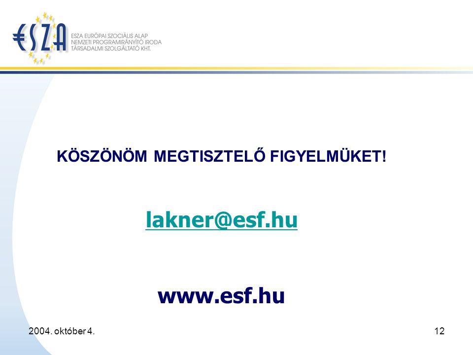 2004. október 4.12 KÖSZÖNÖM MEGTISZTELŐ FIGYELMÜKET! lakner@esf.hu www.esf.hu