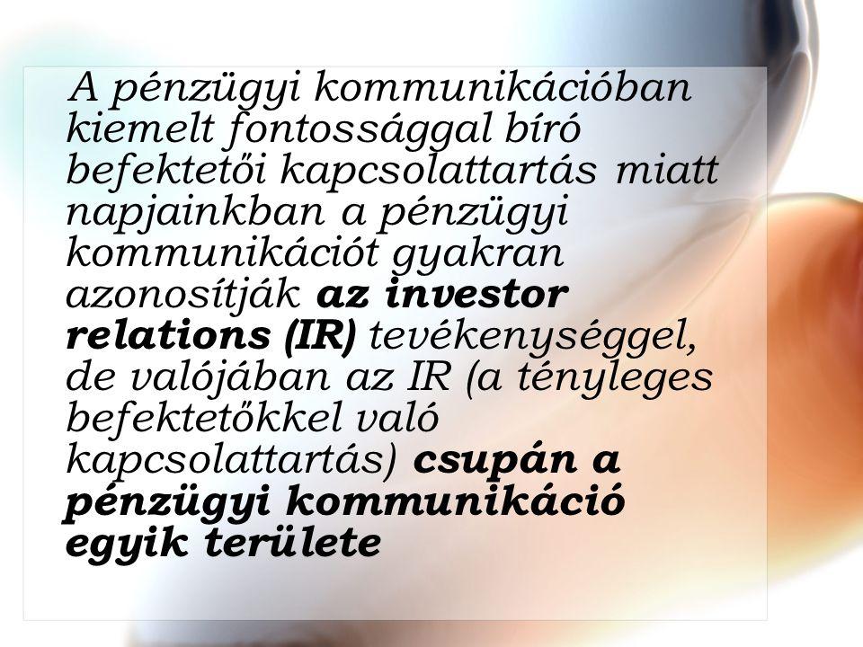 A pénzügyi kommunikációban kiemelt fontossággal bíró befektetői kapcsolattartás miatt napjainkban a pénzügyi kommunikációt gyakran azonosítják az inve