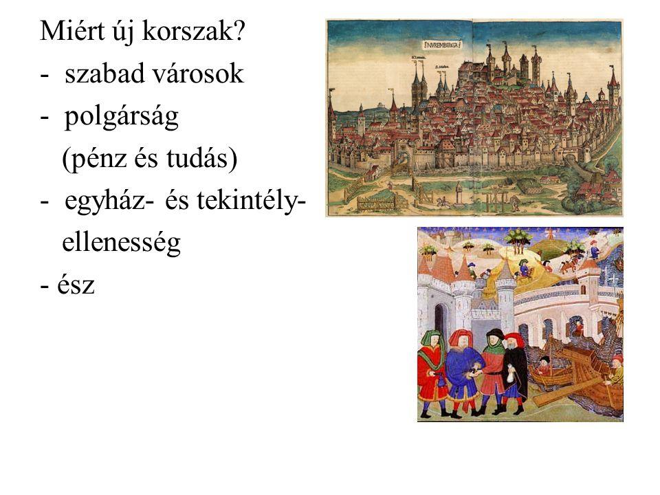 Miért új korszak? -szabad városok -polgárság (pénz és tudás) -egyház- és tekintély- ellenesség - ész