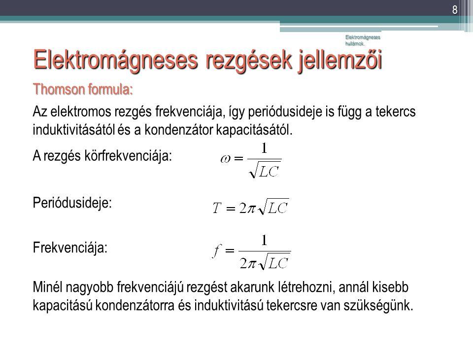 Elektromágneses rezgések jellemzői Elektromágneses hullámok. 8 A rezgés körfrekvenciája: Periódusideje: Frekvenciája: Minél nagyobb frekvenciájú rezgé